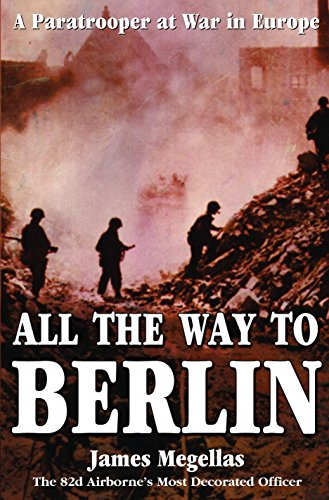 9780891417842: All the Way to Berlin: A Paratrooper at War in Europe