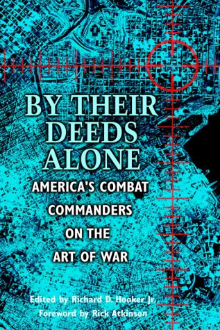 By Their Deeds Alone: America's Combat Commanders: Editor-Richard D. Hooker