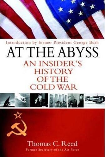 At the Abyss: An Insider's History of the Cold War: Reed, Thomas