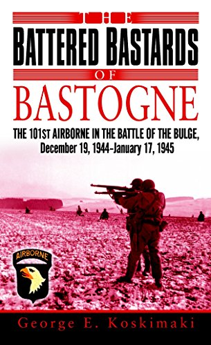 9780891418948: The Battered Bastards of Bastogne: The 101st Airborne and the Battle of the Bulge, December 19,1944-January 17,1945