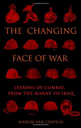 9780891419013: The Changing Face of War: Lessons of Combat, from the Marne to Iraq