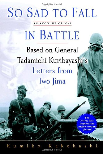 9780891419037: So Sad To Fall In Battle: An Account of War Based on General Tadamichi Kuribayashi's Letters from Iwo Jima