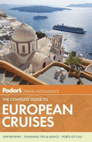 Fodor's The Complete Guide to European Cruises (Travel Guide): Fodor's