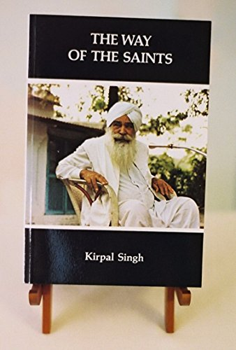 The Way of the Saints: Sant Mat: Collected Short Writings: Singh, Kirpal