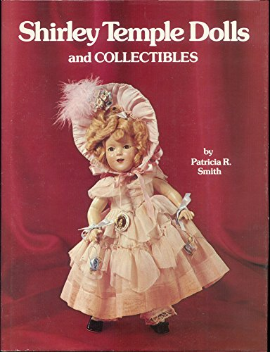 Shirley Temple Dolls and Collectibles: Patricia R. Smith;