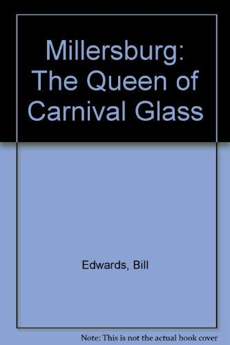 Millersburg: The Queen of Carnival Glass: Edwards, Bill