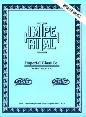 9780891450740: Imperial Glass Co. - 1904-1938 Catalogs: 104F, 101D, Reprint Catalogue