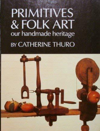 Primitives & folk art: Our handmade heritage: Thuro, Catherine M. V