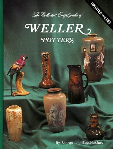 Collector's Encyclopedia of Weller Pottery: Huxford, Sharon; Huxford, Bob