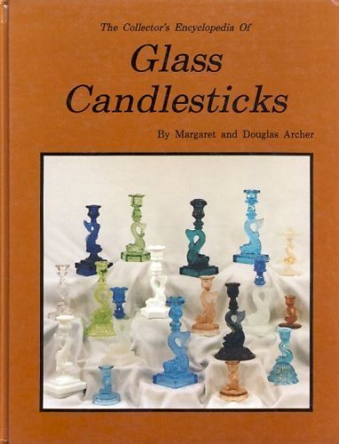 The Collector's Encyclopedia of Glass Candlesticks: Margaret Archer