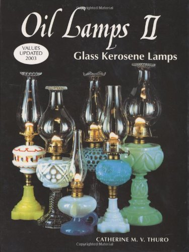 Oil Lamps, Glass Kerosene Lamps (No. II) (Oil Lamps Ser., Vol. II)