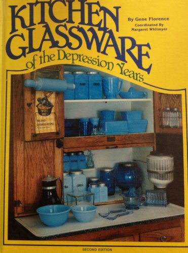 Kitchen glassware of the Depression years (Kitchen Glassware of the Depression Years: Identification & Values) (0891452370) by Florence, Gene