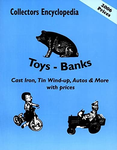 Collectors Encyclopedia of Toys - Banks: Cast Iron, Tin Wind-up, Autos More with Prices