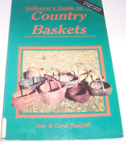 Collector's Guide to Country Baskets: Raycraft, Don; Raycraft, Carol