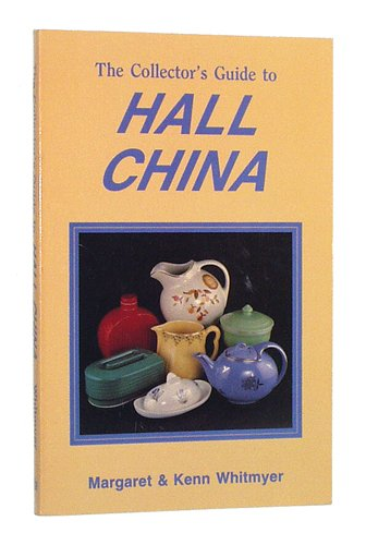 The Collector's Guide to Hall China: Whitmyer, Margaret, Whitmyer,