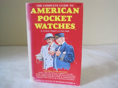 Complete Guide to American Pocket Watches: Shugart, Cooksey