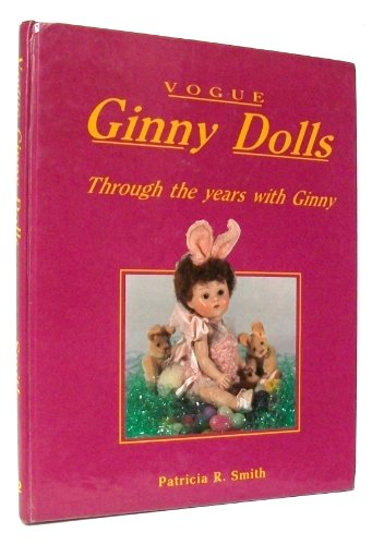 Vogue Ginny Dolls: Through the Years with Ginny: Patricia R. Smith