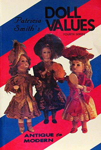 Patricia Smith's Doll Values, Fourth Series (9780891453161) by Patricia Smith