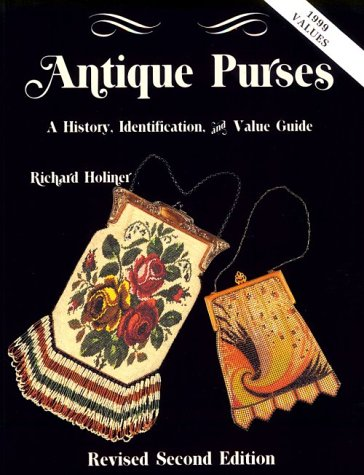 Antique Purses: A History, Identification and Value Guide: Holiner, Richard