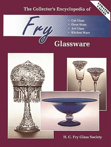 The Collector's Encyclopedia of Fry Glassware, Cut Glass, Oven Ware, Art Glass, and Kitchen ...