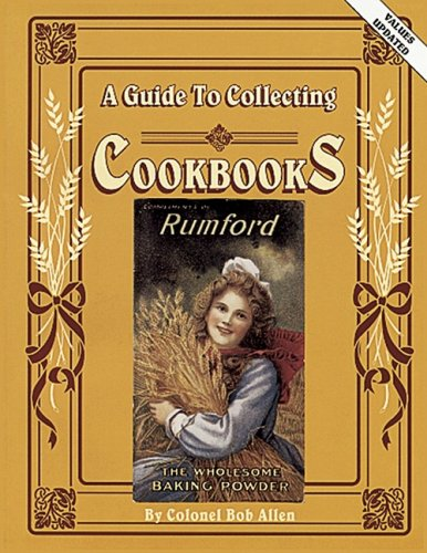 A Guide to Collecting Cookbooks: A History of People, Companies and Cooking