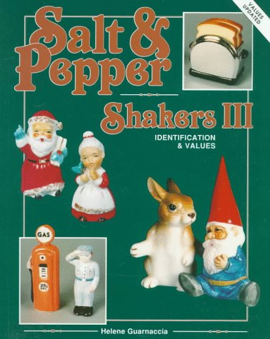 Salt and Pepper Shakers, III: Identification and Values (Salt & Pepper Shakers III): Helene ...
