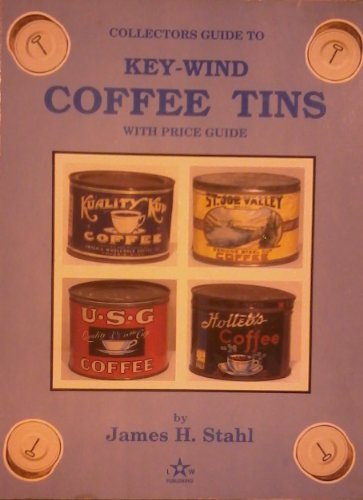 9780891454687: Key-Wind Coffee Tins: A Collector's Guide to Short One Pound Coffee Cans, Including Slip Lid and Pry Top Varieties