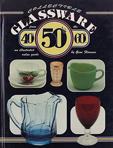 Collectible Glassware from the 40's 50's 60's: An Illustrated Value Guide