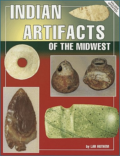 Indian Artifacts of the Midwest (0891454853) by Lar Hothem