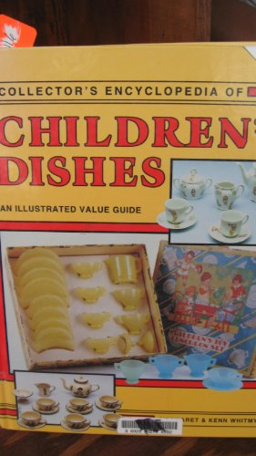Collector's Encyclopedia of Children's Dishes: An Illustrated Value Guide: Whitmyer, ...