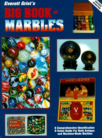 Everett Grist's Big Book of Marbles: A Comprehensive Identification & Value Guide for Both Antiqu...