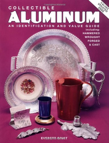 9780891455592: Collectible Aluminum: An Identification and Value Guide, Including Hammered Wrought Forged & Cast