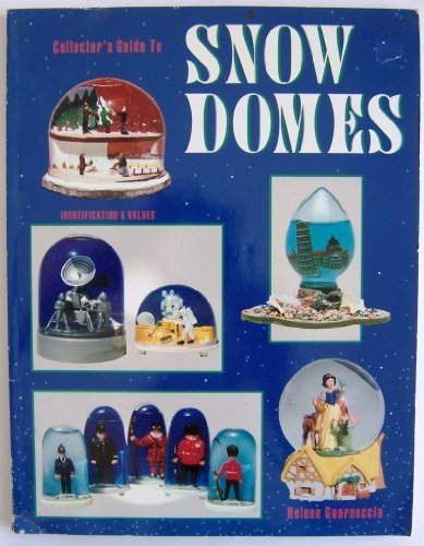 Collector's Guide to Snow Domes: Identification & Values: Guarnaccia, Helene