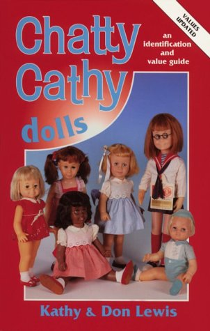 Chatty Cathy Dolls: An Identification and Value Guide: Lewis, Kathy and Lewis, Don
