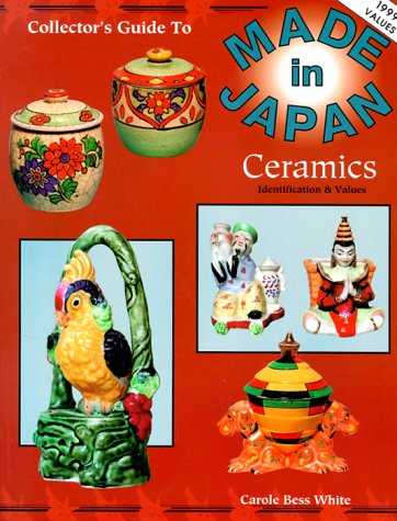 The Collector's Guide to Made in Japan Ceramics: Identification & Values (9780891455820) by White, Carole Bess