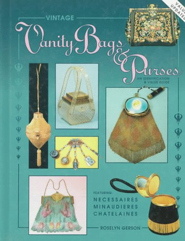 Vintage Vanity Bags and Purses: An Identification & Value Guide, Featuring Necessaires. ...
