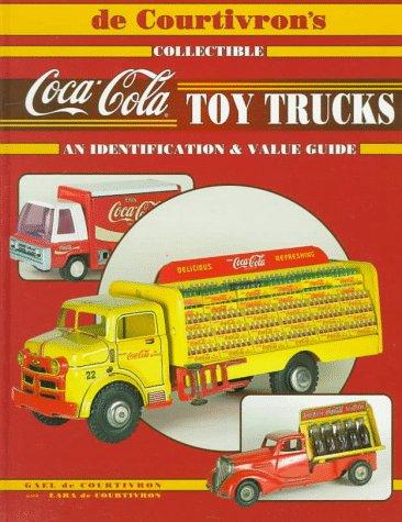 9780891456063: De Courtivron's Collectible Coca-Cola Toy Trucks: An Identification & Value Guide