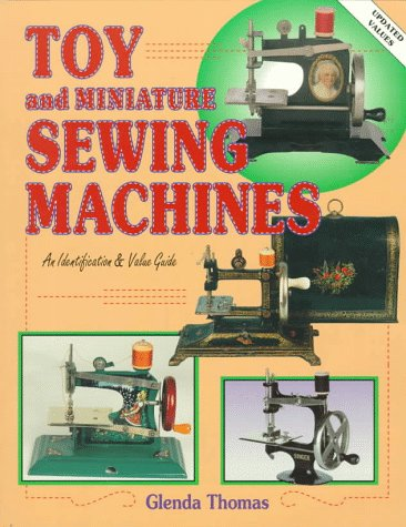 9780891456223: Toy and Miniature Sewing Machines: An Identification and Value Guide
