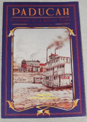 Paducah: Portrait of a river town (9780891456254) by Holland, Richard