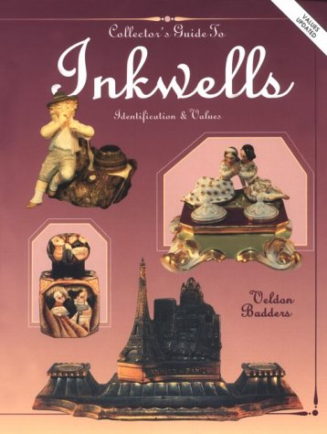 The Collector's Guide to Inkwells: Identification & Values (Bk.1): Badders, Veldon