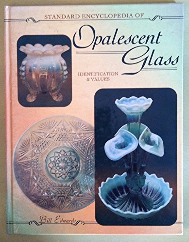 The Standard Encyclopedia of Opalescent Glass: Identification & Values: Edwards, Bill