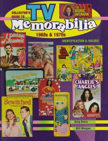 Collector's Guide to TV Memorabilia 1960s & 1970s: Identification and Values (Collector's Guide to TV Toys & Memorabilia) (0891457054) by Greg Davis; Bill Morgan