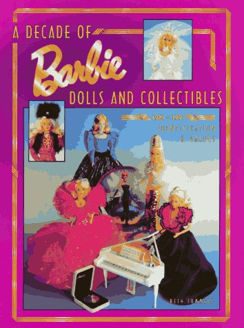 9780891457145: A Decade of Barbie Dolls and Collectibles 1981-1991: Identification & Values
