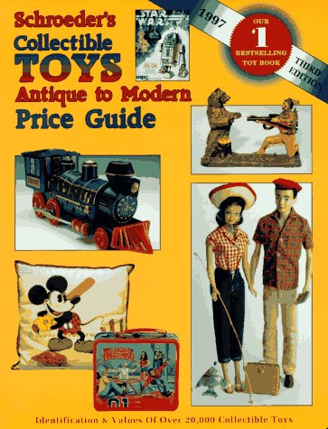 Schroeder's Collectible Toys Antique to Modern Price Guide: Sharon Huxford and Bob Huxford