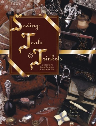 Sewing Tools & Trinkets: Collector's Identification & Value Guide: Helen Lester ...