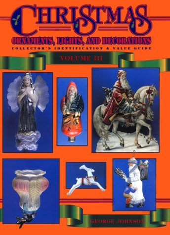 9780891457466: Christmas Ornaments, Lights, and Decorations: Collector's Identification & Value Guide, Volume 3