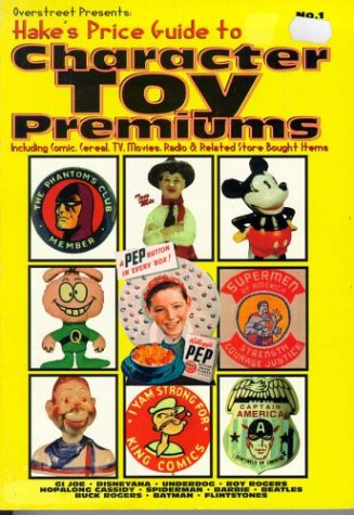 9780891457473: Overstreet Presents: Hake's Price Guide to Character Toy Premiums : Including Comic, Cereal, Tv, Movies, Radio & Related Store Bought Items