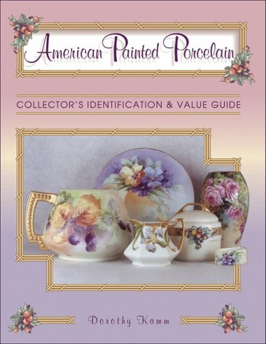 American Painted Porcelain: Collector's Identification and Value Guide