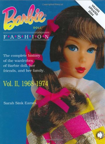 Barbie Doll Fashion: Vol. 2, 1968-1974 (Barbie Doll Fashion): Eames, Sarah Sink