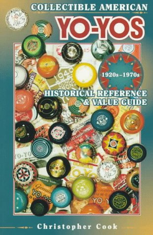 9780891457619: Collectible American Yo-Yos - 1920S-1970s: Historical Reference & Value Guide